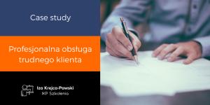 Case study Profesjonalna obsługa trudnego klienta Iza Krejca Pawski