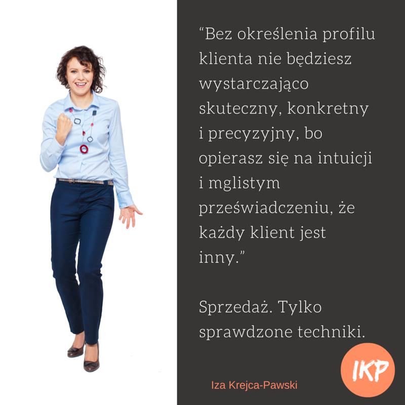 Cytaty Sprzedaż. Tylko sprawdzone techniki. Iza Krejca-Pawski.  Świat klienta.