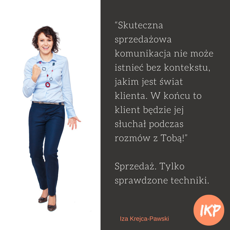 Cytaty Sprzedaż. Tylko sprawdzone techniki. Iza Krejca-Pawski. Komunikacja sprzedażowa.