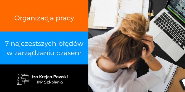 Organizacja pracy 7 błędów popełnianych w zarządzaniu czasem Iza Krejca-Pawski